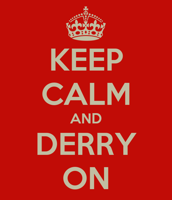 KEEP CALM AND DERRY ON