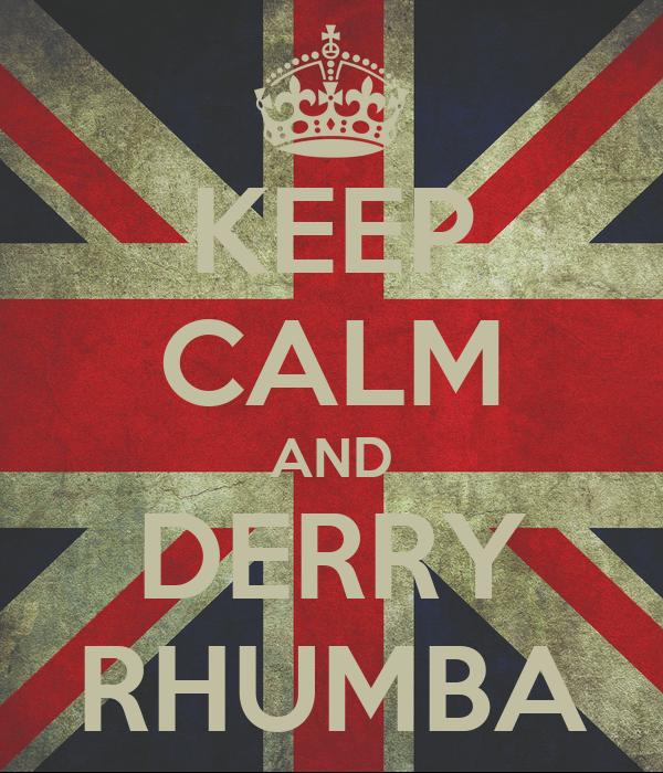 KEEP CALM AND DERRY RHUMBA