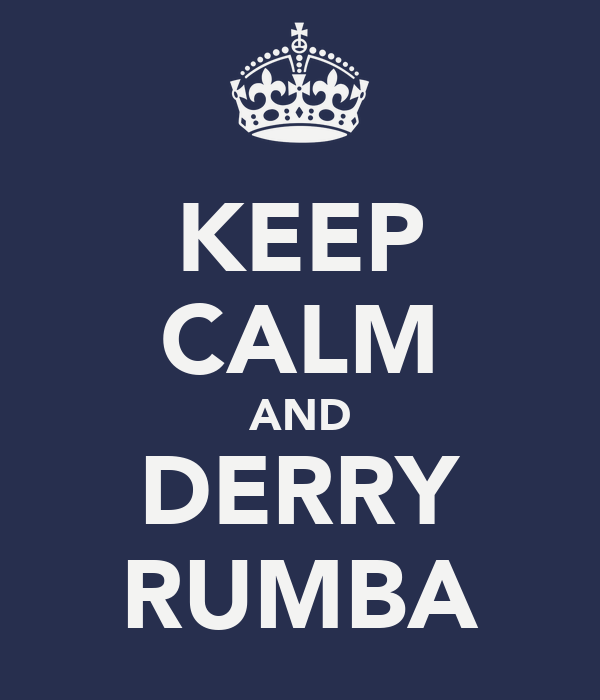 KEEP CALM AND DERRY RUMBA