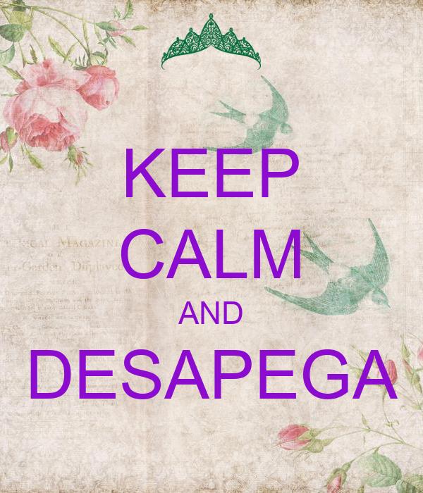 KEEP CALM AND DESAPEGA