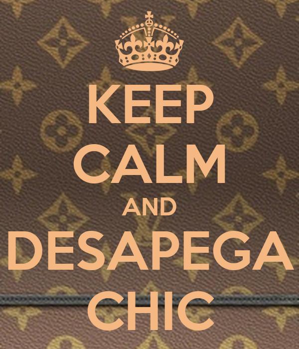 KEEP CALM AND DESAPEGA CHIC
