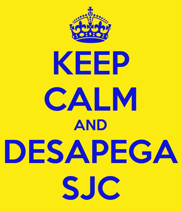KEEP CALM AND DESAPEGA SJC