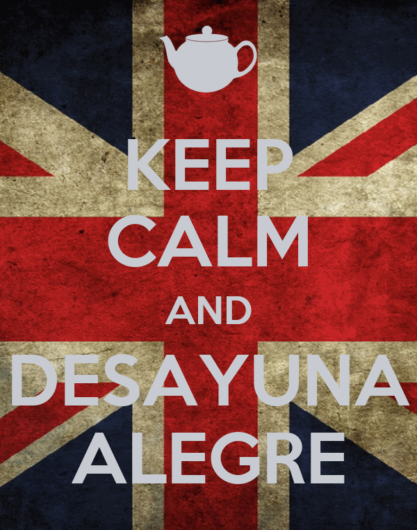 KEEP CALM AND DESAYUNA ALEGRE