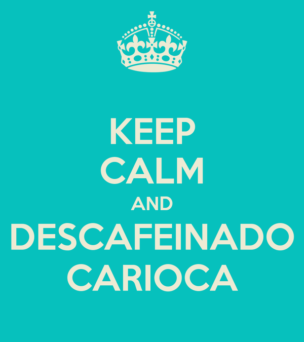 KEEP CALM AND DESCAFEINADO CARIOCA