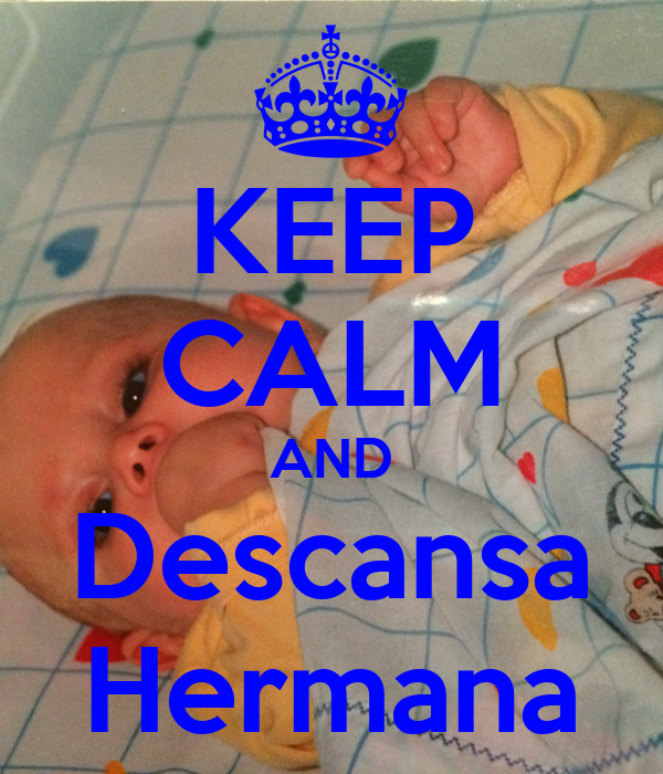 KEEP CALM AND Descansa Hermana