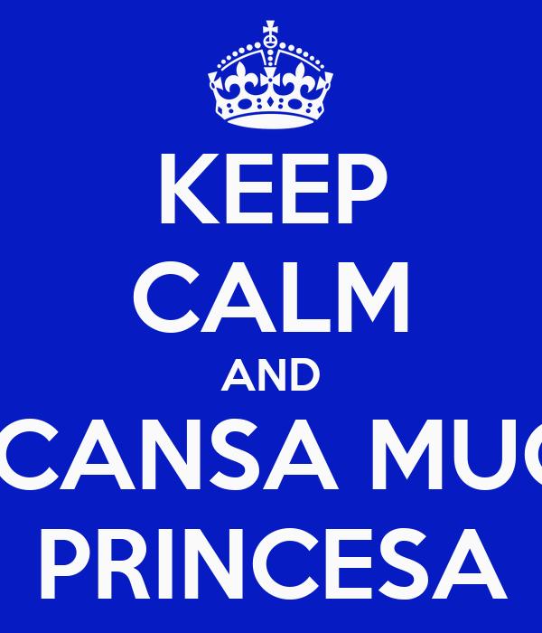 KEEP CALM AND DESCANSA MUCHO PRINCESA
