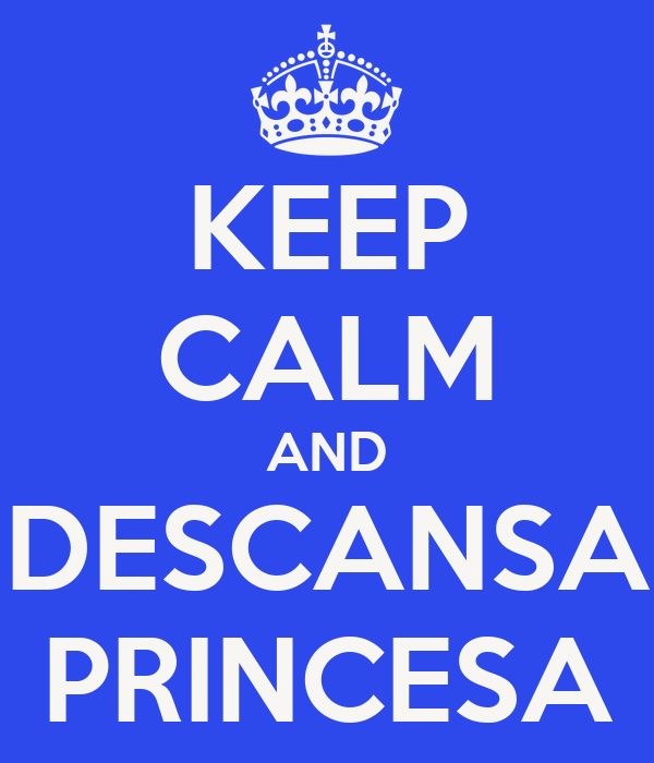 KEEP CALM AND DESCANSA PRINCESA