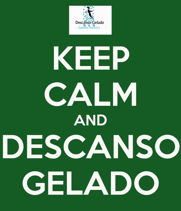KEEP CALM AND DESCANSO GELADO