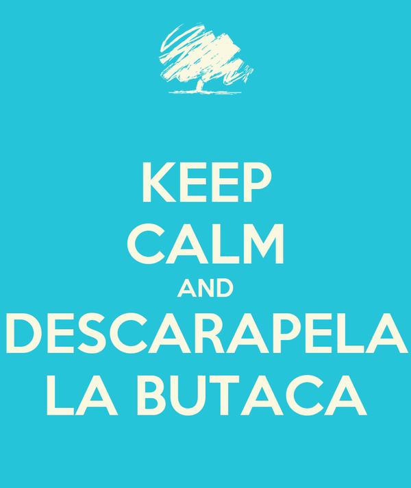 KEEP CALM AND DESCARAPELA LA BUTACA