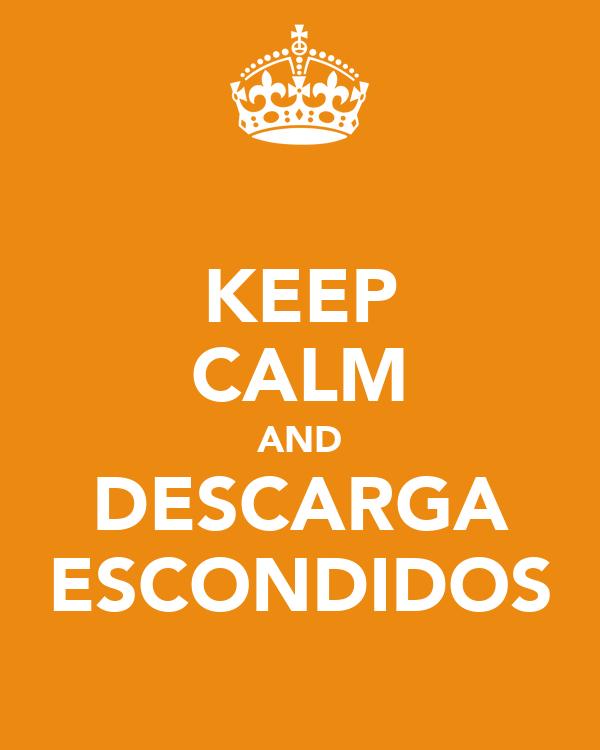 KEEP CALM AND DESCARGA ESCONDIDOS