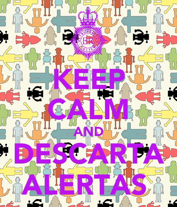 KEEP CALM AND DESCARTA ALERTAS