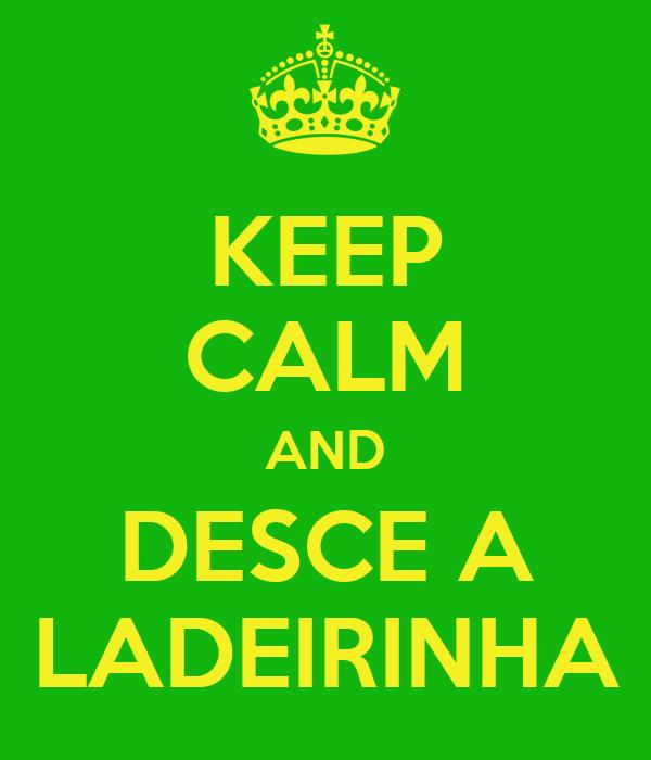 KEEP CALM AND DESCE A LADEIRINHA