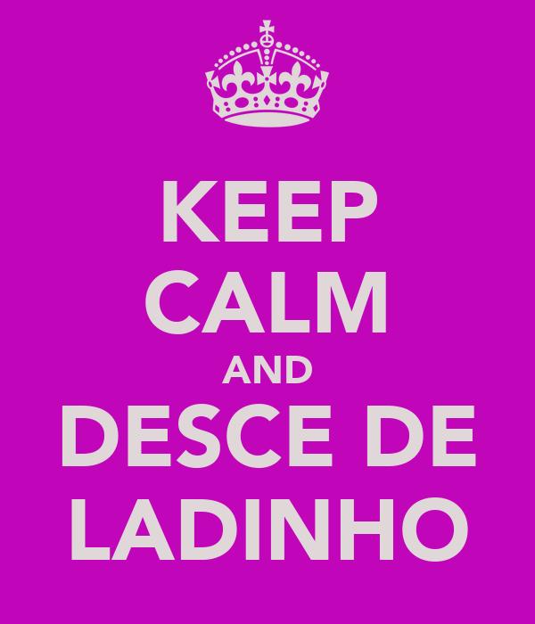 KEEP CALM AND DESCE DE LADINHO