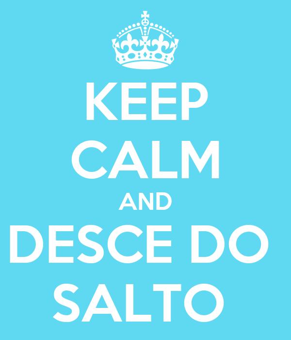 KEEP CALM AND DESCE DO  SALTO