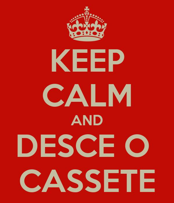 KEEP CALM AND DESCE O  CASSETE