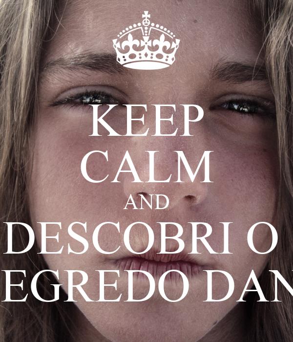 KEEP CALM AND DESCOBRI O  SEGREDO DANI