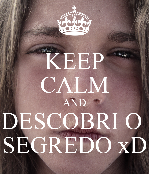 KEEP CALM AND DESCOBRI O  SEGREDO xD