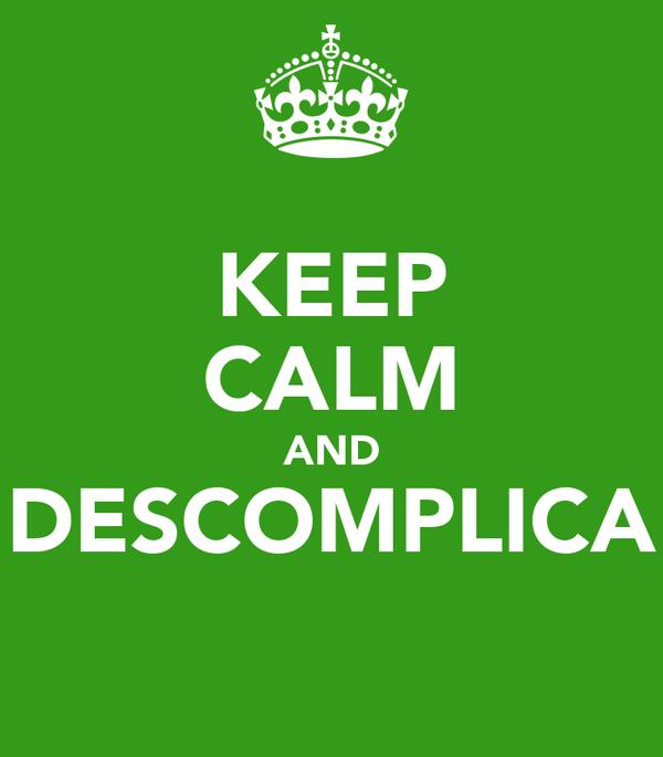 KEEP CALM AND DESCOMPLICA