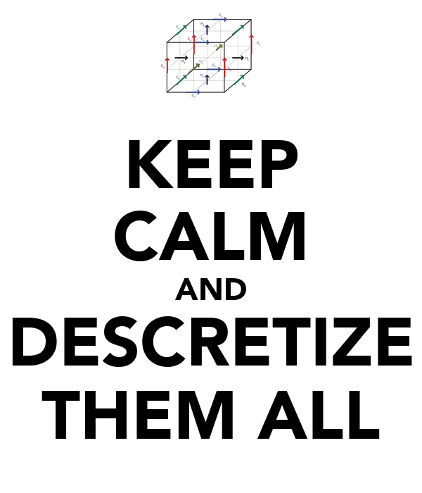 KEEP CALM AND DESCRETIZE THEM ALL