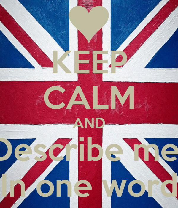 KEEP CALM AND Describe me  In one word
