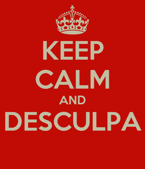 KEEP CALM AND DESCULPA