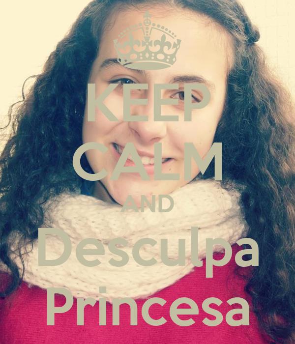KEEP CALM AND Desculpa Princesa