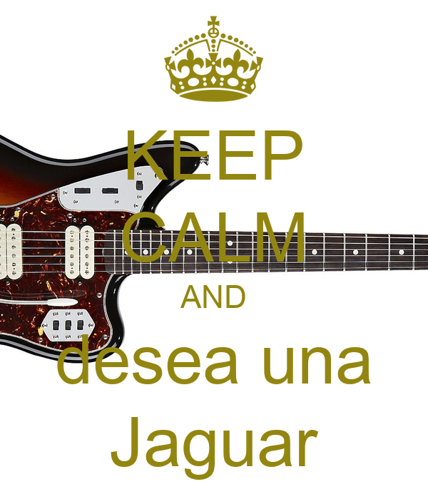 KEEP CALM AND desea una Jaguar