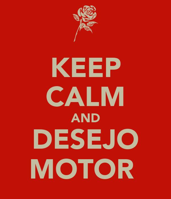 KEEP CALM AND DESEJO MOTOR