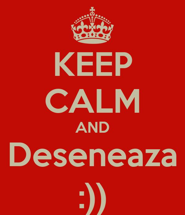 KEEP CALM AND Deseneaza :))
