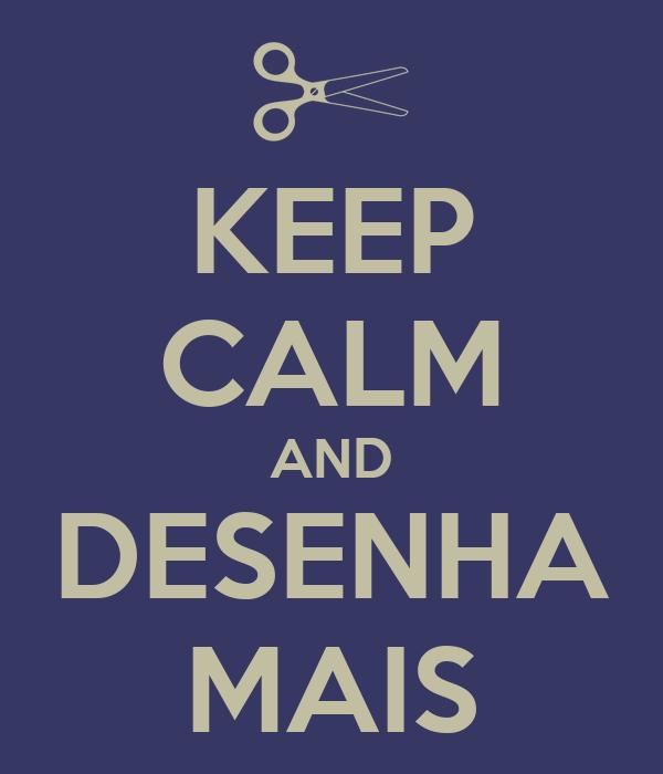 KEEP CALM AND DESENHA MAIS
