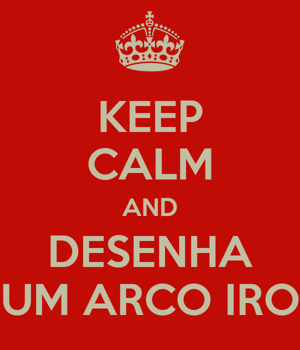 KEEP CALM AND DESENHA UM ARCO IRO