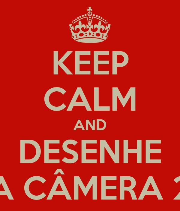 KEEP CALM AND DESENHE A CÂMERA 2