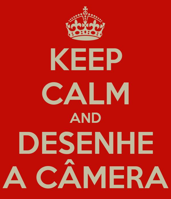 KEEP CALM AND DESENHE A CÂMERA