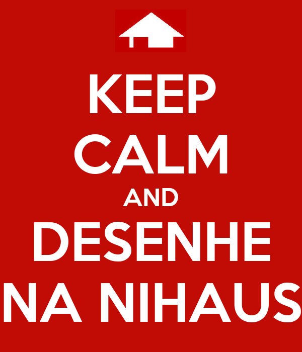 KEEP CALM AND DESENHE NA NIHAUS