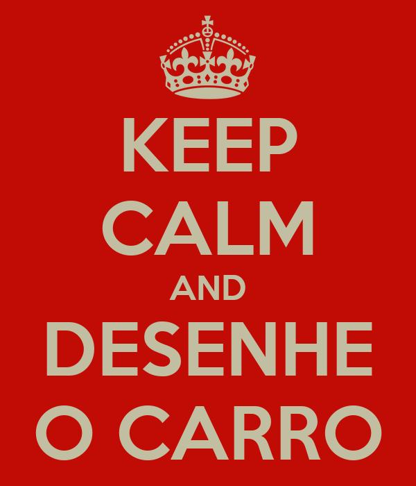KEEP CALM AND DESENHE O CARRO