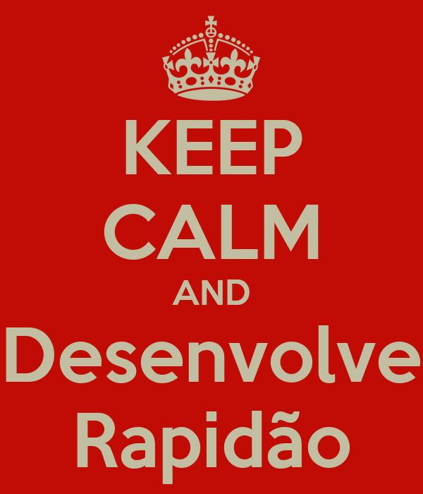 KEEP CALM AND Desenvolve Rapidão