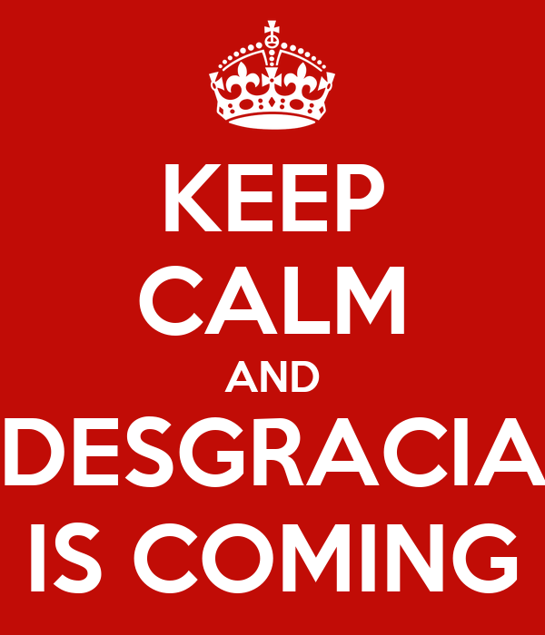 KEEP CALM AND DESGRACIA IS COMING