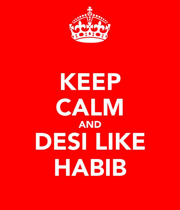 KEEP CALM AND DESI LIKE HABIB