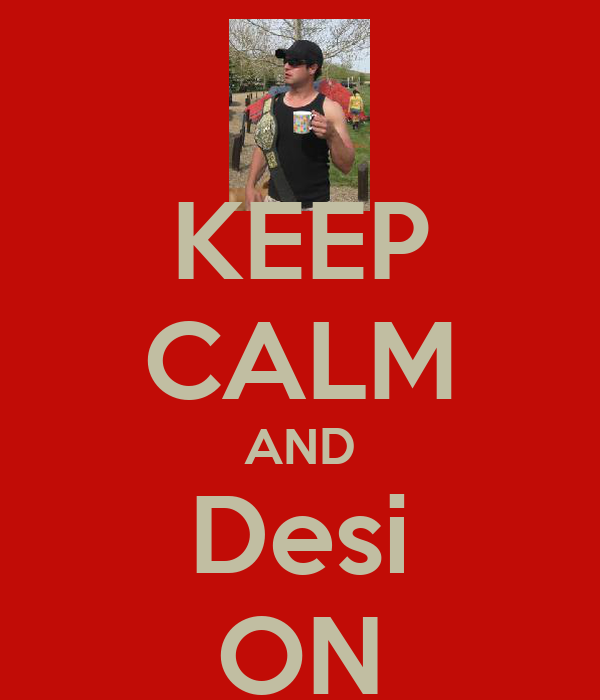 KEEP CALM AND Desi ON