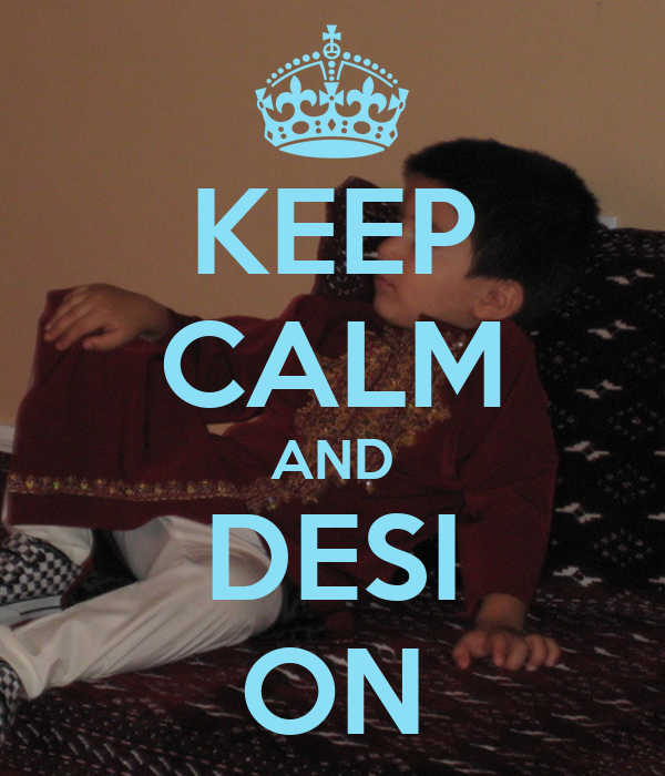 KEEP CALM AND DESI ON