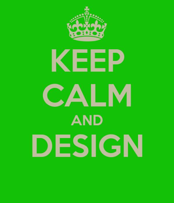 KEEP CALM AND DESIGN