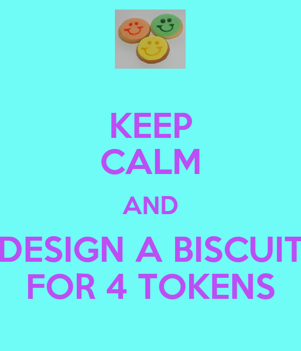 KEEP CALM AND DESIGN A BISCUIT FOR 4 TOKENS