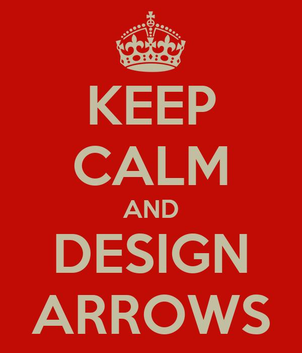 KEEP CALM AND DESIGN ARROWS