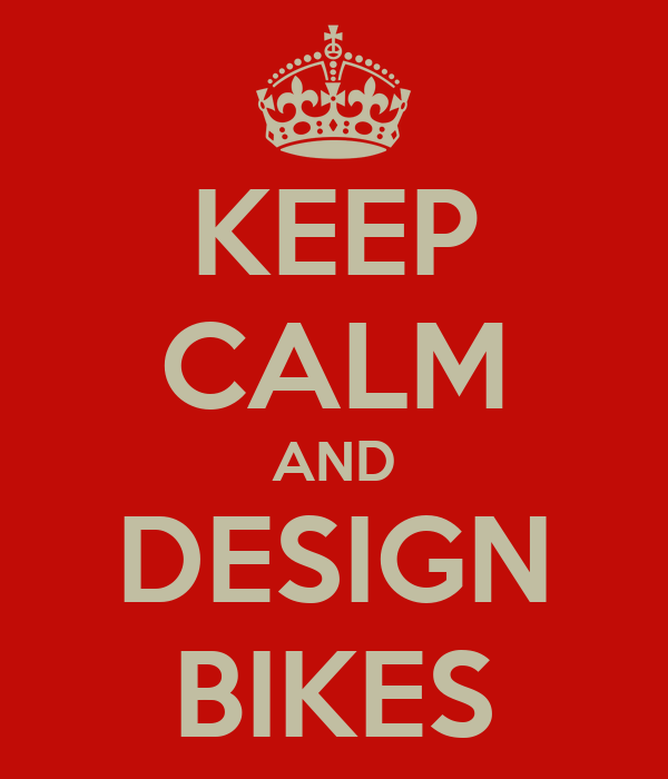 KEEP CALM AND DESIGN BIKES
