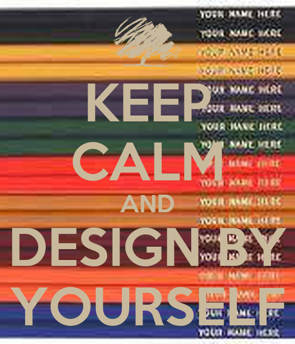 KEEP CALM AND DESIGN BY YOURSELF