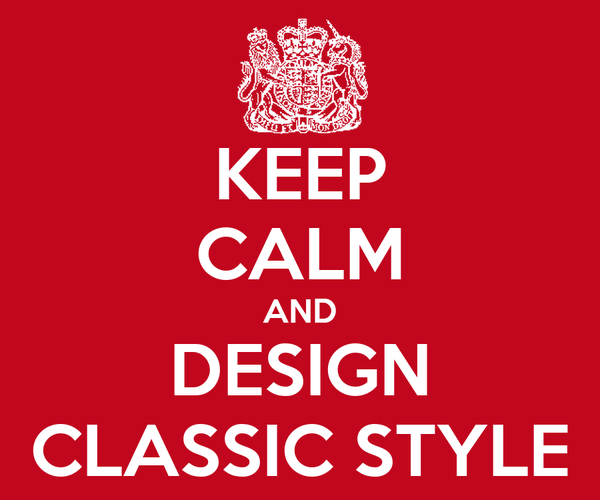 KEEP CALM AND DESIGN CLASSIC STYLE