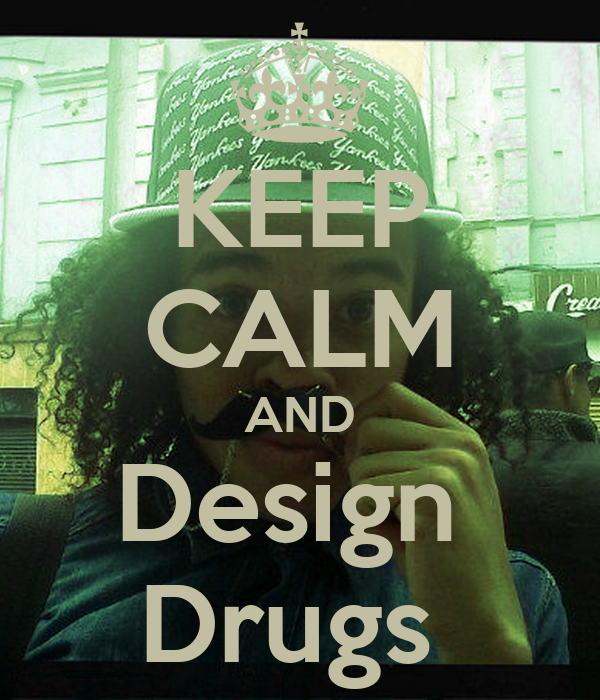 KEEP CALM AND Design  Drugs