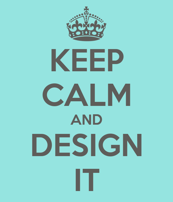 KEEP CALM AND DESIGN IT