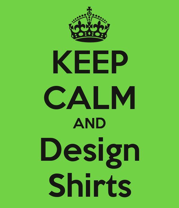 KEEP CALM AND Design Shirts
