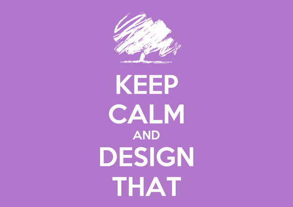 KEEP CALM AND DESIGN THAT